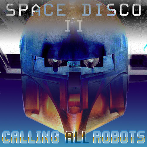 Space Disco II: Calling All Robots cover!