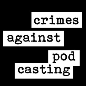 Crimes Againt Podcasting